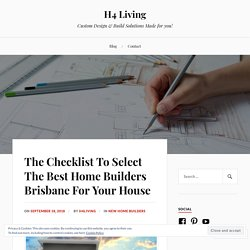 The Checklist To Select The Best Home Builders Brisbane For Your House