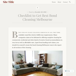 Checklist to Get Best Bond Cleaning Melbourne – Site Title