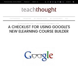 A Checklist For Using Google's New eLearning Course Builder