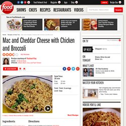 Mac and Cheddar Cheese with Chicken and Broccoli Recipe : Rachael Ray : Recipes