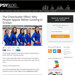 The Cheerleader Effect: Why People Appear Better-Looking in Groups
