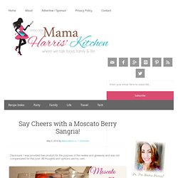 Say Cheers with a Moscato Berry Sangria! - Mama Harris' Kitchen