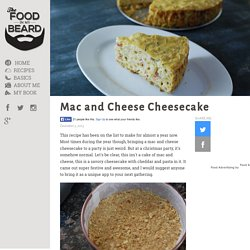 Mac and Cheese Cheesecake - The Food in My Beard