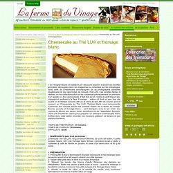 Cheesecake au Thé LU© et fromage blanc : La ferme du Vinage, agriculture familiale en metropole Lilloise.