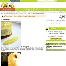 Qui est là ? - Cheesecake tofu cardamome par Tronche de Cake