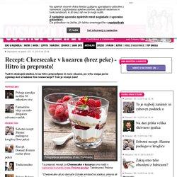 Recept: Cheesecake v kozarcu (brez peke) - Hitro in preprosto! - Aktualno - Cosmopolitan Slovenija