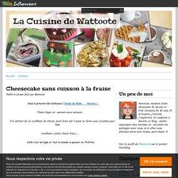 Cheesecake sans cuisson à la fraise - La Cuisine de Wattoote
