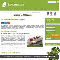 Le Bailey's Cheesecake - Dessert irlandais