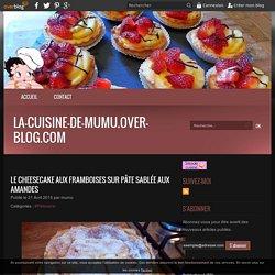 Le cheesecake aux framboises sur pâte sablée aux amandes - la-cuisine-de-mumu.over-blog.com