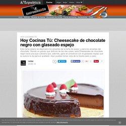 Hoy Cocinas Tú: Cheesecake de chocolate negro con glaseado espejo