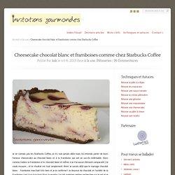 Cheesecake chocolat blanc et framboises comme chez Starbucks Coffee