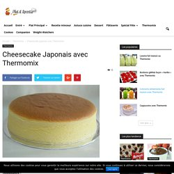 Cheesecake Japonais avec Thermomix - Recette Thermomix