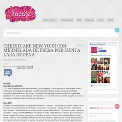 Cheesecake New York con mermelada de fresa por Lupita Lara de Pena