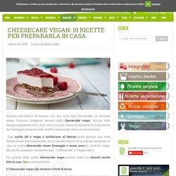 Cheesecake vegan: 10 ricette per prepararla in casa