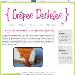 Cheesecake à la vanille et sa sauce caramel au beurre salé - Crêpes dentelles