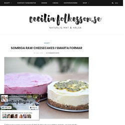 Somriga raw cheesecakes i smarta formar - ceciliafolkesson.se – Naturlig mat & Hälsa