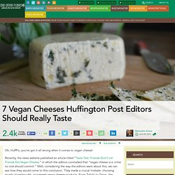 7 Vegan Cheeses Huffington Post Editors Should Really Taste