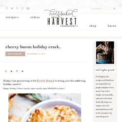 Cheesy Bacon Holiday Crack. - Half Baked Harvest