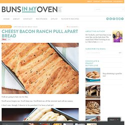 Cheesy Bacon Ranch Pull Apart Bread — Buns In My Oven