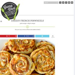 Cheesy French Pinwheels - Gonna Want Seconds