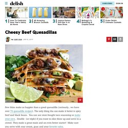 Best Cheesy Beef Quesadillas Recipe-How To Make Cheesy Beef Quesadillas—Delish.com
