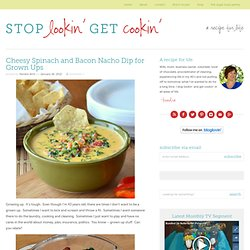 Stop Lookin'. Get Cookin'. » Cheesy Spinach and Bacon Nacho Dip for Grown Ups