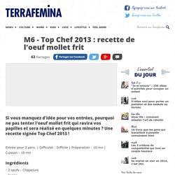 M6 - Top Chef 2013 : recette de l'oeuf mollet frit