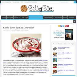 Chefn' Sweet Spot Ice Cream Slab