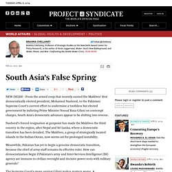 """South Asia's False Spring"" by Brahma Chellaney"