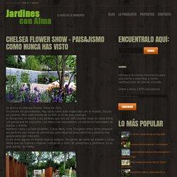 Chelsea Flower Show - Paisajismo como nunca has visto - Jardines con Alma