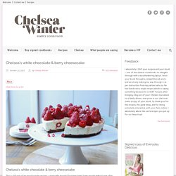 ChelseaWinter.co.nz Chelsea's white chocolate & berry cheesecake - ChelseaWinter.co.nz