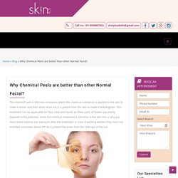 Why Chemical Peels are better than other Normal Facial?Skin Plus