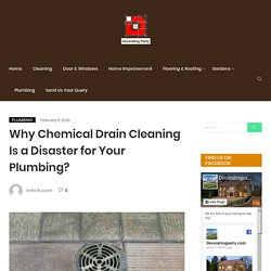 Why Chemical Drain Cleaning Is a Disaster for Your Plumbing?