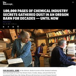 100,000 Pages of Chemical Industry Secrets Gathered Dust in an Oregon Barn for Decades — Until Now
