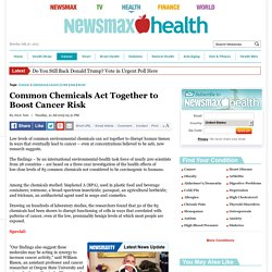 Common Chemicals Act Together to Boost Cancer Risk