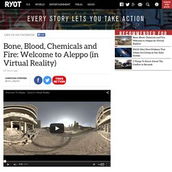 Bone, Blood, Chemicals and Fire: Welcome to Aleppo (in Virtual Reality) - RYOT News