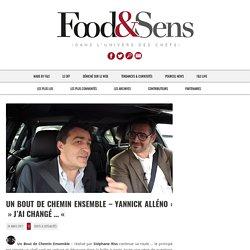 """Un bout de chemin ensemble - Yannick Alléno : """" J'ai changé … """" - Food & Sens"""