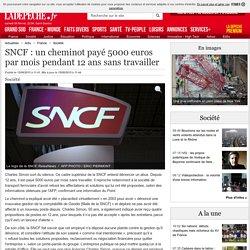 SNCF : un cheminot payé 5000 euros par mois pendant 12 ans sans travailler - 15/08/2015 - ladepeche.fr