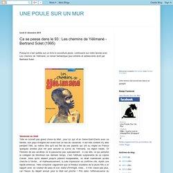 UNE POULE SUR UN MUR: Ca se passe dans le 93 : Les chemins de Yélimané - Bertrand Solet (1995)
