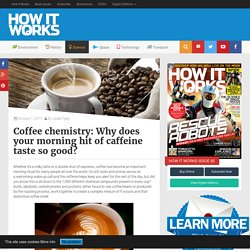 Coffee chemistry: Why does your morning hit of caffeine taste so good?