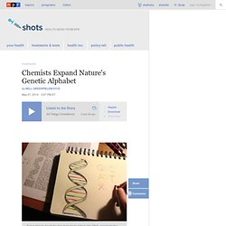 Chemists Expand Nature's Genetic Alphabet : Shots - Health News