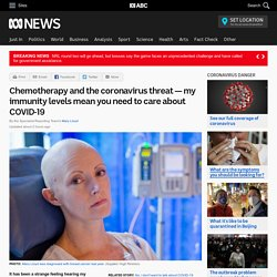 Chemotherapy and the coronavirus threat — my immunity levels mean you need to care about COVID-19