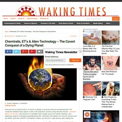 Chemtrails, ET's & Alien Technology - The Covert Conquest of a Dying Planet