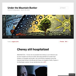 Cheney still hospitalized « Under the Mountain Bunker & Coffee Shop