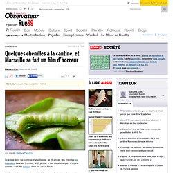 Quelques chenilles à la cantine, et Marseille se fait un film d'horreur
