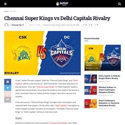 Chennai Super Kings vs Delhi Capitals Rivalry