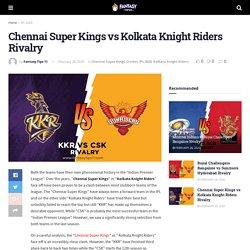 Chennai Super Kings vs Kolkata Knight Riders Rivalry