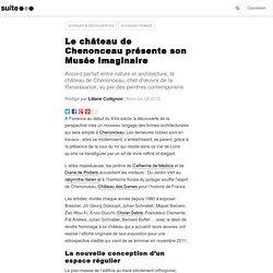 Le château de Chenonceau présente son Musée Imaginaire