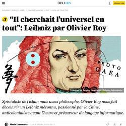 """""""Il cherchait l'universel en tout"""": Leibniz par Olivier Roy - 24 juillet 2016"""