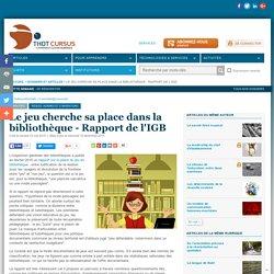 Le jeu cherche sa place dans la bibliothèque - Rapport de l'IGB